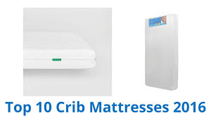 Best Crib Mattresses 10 Best Crib Mattresses 2016