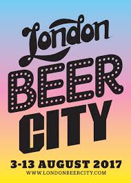 london beer city 2017 3rd 13th august u2013 matt the list