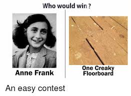 Anne Frank Memes - who would win one creak anne frank floor boar an easy contest