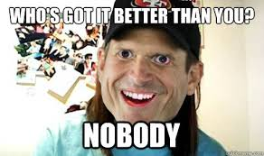 Jim Harbaugh Memes - who s got it better than you nobody overly attached jim
