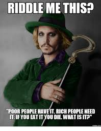 Rich People Meme - riddle me this poorpeople have it rich people need it if you eat