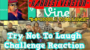 Challenge Reaction Hardest Version Try Not To Laugh Vines Impossible Challenge