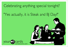 Steak And Bj Meme - celebrating anything special tonight yes actually it is steak and