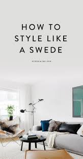modern home decor magazines like domino how to style your space like a swede swedish interior design