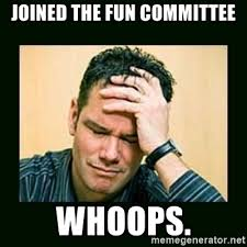 Whoops Meme - joined the fun committee whoops disappointed doug meme generator
