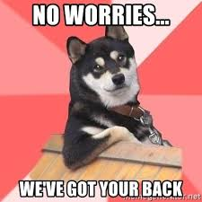 I Ve Got Your Back Meme - no worries we ve got your back cool dog meme generator