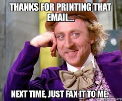 Me Next Time Meme - thanks for printing that email next time just fax it to me