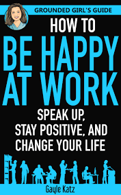 how to be happy at work grounded s guide
