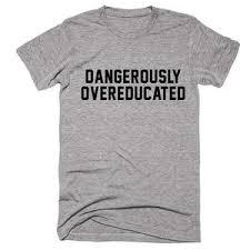 graduation shirt dangerously overeducated graduation t shirt shirtoopia