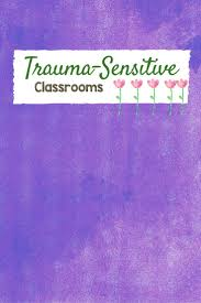 288 best trauma informed classrooms and schools sensitive to aces