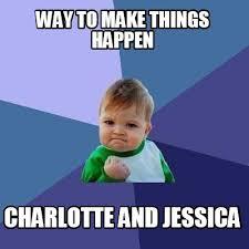 Jessica Meme - meme creator way to make things happen charlotte and jessica