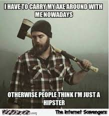 Carry On Meme - i have to carry my axe around funny meme pmslweb