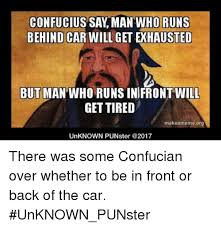 Confucius Say Meme - confucius say man who runs behind car will get exhausted but man who