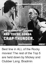 Rocky Meme - you re gonna eat lightning and you re gonna crap thunder rocky mgm
