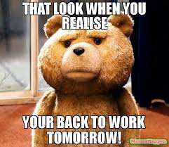 Back To Work Meme - that look when you realise your back to work tomorrow meme ted