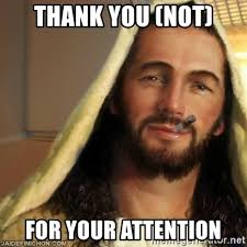 Thank Jesus Meme - thank you not for your attention good guy jesus meme generator
