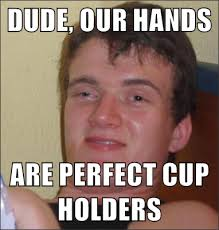 Hands On Face Meme - dude our hands are perfect cup holders 10 guy mad about memes