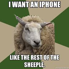 Sheeple Meme - i want an iphone like the rest of the sheeple sociology student