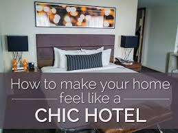 how to make your home feel like a chic hotel