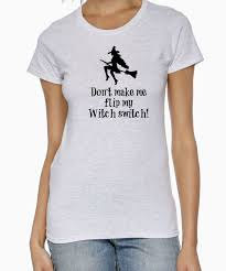 Womens Halloween T Shirts by Funny Witch Halloween T Shirt Don U0027t Make Me Flip My Witch Switch