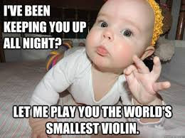 Smallest Violin Meme - i ve been keeping you up all night let me play you the world s
