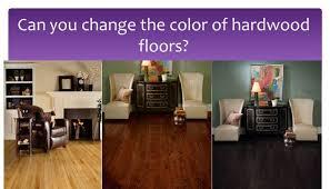 can you change the color of your hardwood floors debbie gartner
