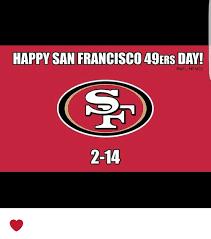 San Francisco 49ers Memes - happy san francisco 49ers day onfl memes 2 14 san francisco