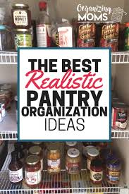 Pantry Organizer Ideas by The Best Realistic Pantry Organization Ideas Organizing Moms