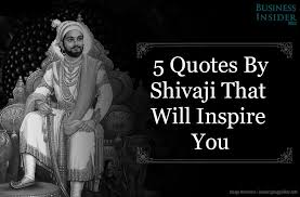 five quotes by shivaji that will inspire you business insider india