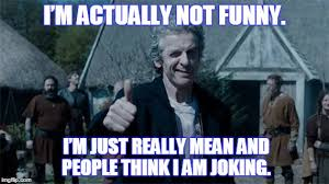 Doctor Who Memes Funny - the 12th doctor in a nutshell imgflip