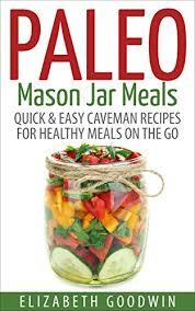 paleo mason jar meals quick u0026 easy caveman recipes for healthy