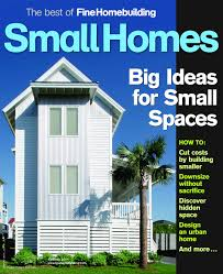 small house fine homebuilding magazine special issue has big