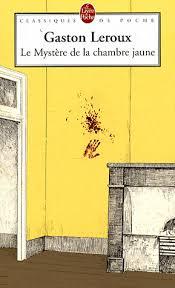 mystere chambre jaune le mystère de la chambre jaune de gaston leroux histoire de