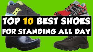 Best Shoes For Support And Comfort Best Shoes For Standing All Day On Your Feet 2017 Relieve Foot