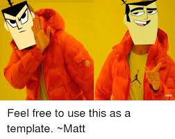 Memes Free To Use - feel free to use this as a template matt meme on me me
