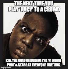 Biggie Meme - image tagged in juicy notorious big biggie smalls nigga dj music