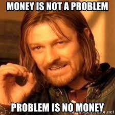 Money Memes - money is not a problem problem is no money one does not simply