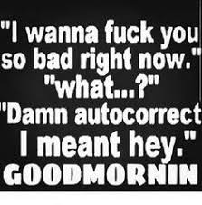 Adult Sexy Memes - good morning everyone hoodmorning autocorrect fuck by 818ruthless