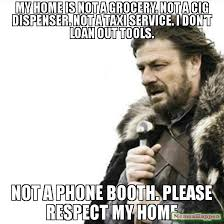 Grocery Meme - my home is not a grocery not a cig dispenser not a taxi service