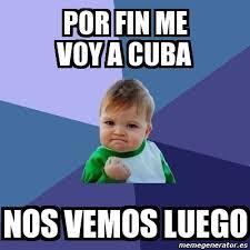 Cuba Meme - meme bebe exitoso por fin me voy a cuba nos vemos luego 7868258