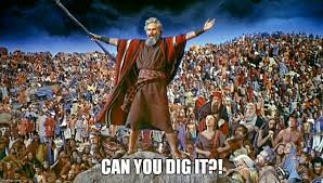 Can You Dig It Meme - moses imgflip