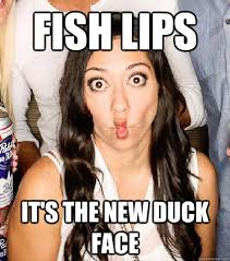 Funny Duck Face Meme - fish lips it s the new duck face fish lip fiona quickmeme
