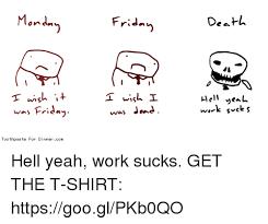 Fuk Yeah Meme - 25 best memes about work sucks work sucks memes