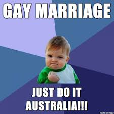 Gay Marriage Memes - gay marriage australia meme on imgur