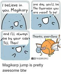 Magikarp Meme - one day you ll be i believe in the gyarados you you magikarp are