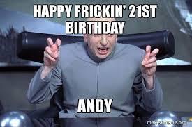 Happy 21 Birthday Meme - happy frickin 21st birthday andy dr evil austin powers make a