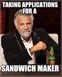 Condescending Wonka Meme Generator - meme maker taking applications for a sandwich maker