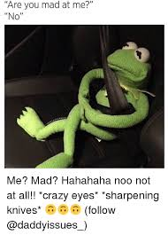 Are You Mad At Me Meme - 25 best memes about are you mad at me are you mad at me memes