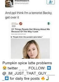 Pumpkin Spice Latte Meme - 25 best memes about pumpkin spice latte pumpkin spice latte