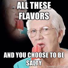 Salty Meme - all these flavors and you choose to be salty all these games